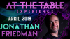 At The Table Live Jonathan Friedman April 4th, 2018