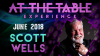 At The Table Live Scott Wells June 20th, 2018