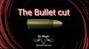 The Bullet Cut by Gonzalo Cuscuna