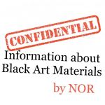 Confidential Information about Black Art Materials by NOR