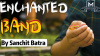 Enchanted Band By Sanchit Batra