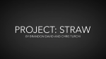 Project Straw by Brandon David & Chris Turchi
